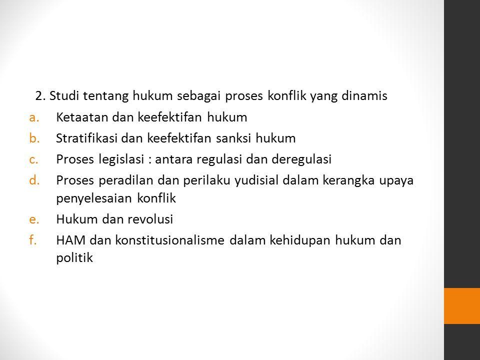 2. Studi tentang hukum sebagai proses konflik yang dinamis