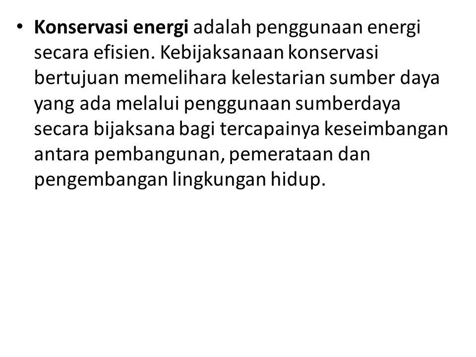 Konservasi energi adalah penggunaan energi secara efisien