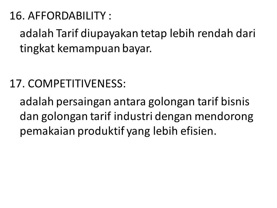 16. AFFORDABILITY : adalah Tarif diupayakan tetap lebih rendah dari tingkat kemampuan bayar.
