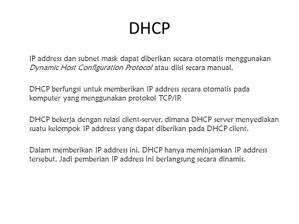 DHCP IP address dan subnet mask dapat diberikan secara otomatis menggunakan Dynamic Host Configuration Protocol atau diisi secara manual.