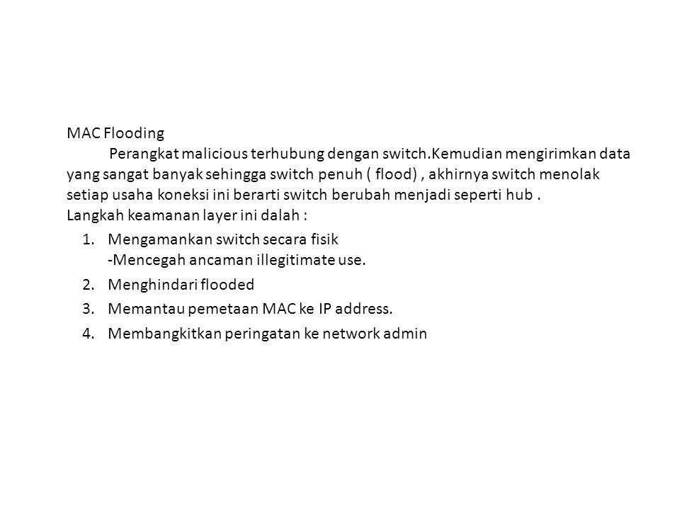 MAC Flooding. Perangkat malicious terhubung dengan switch