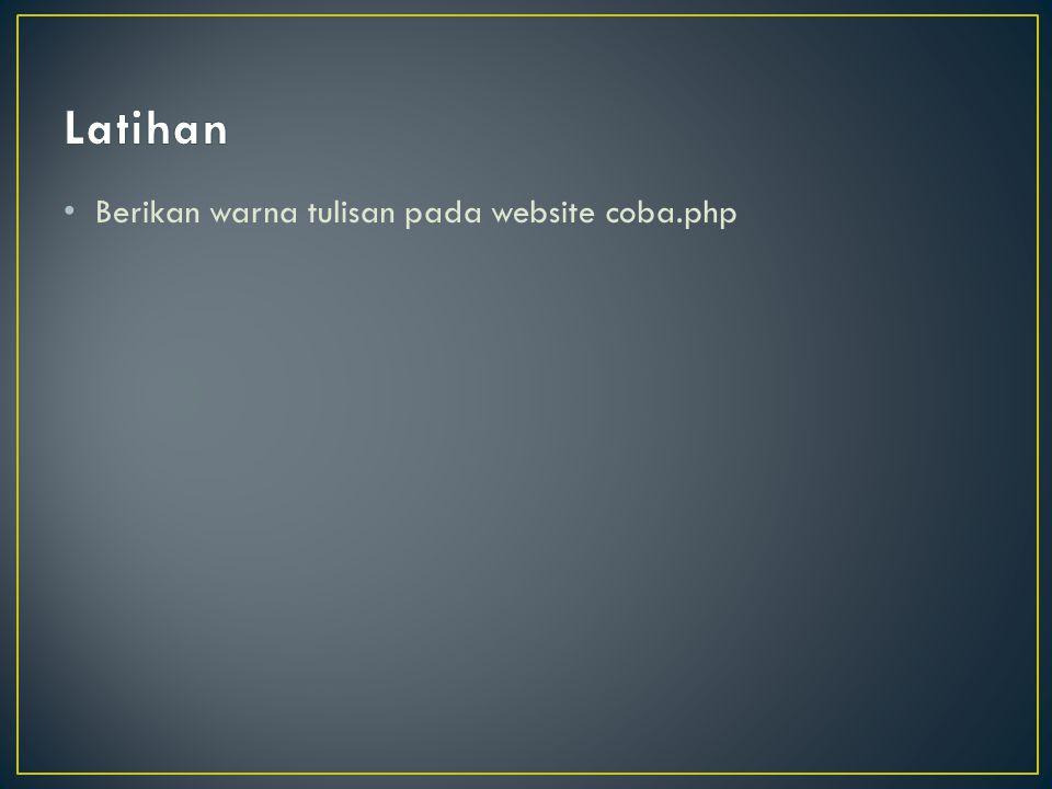Latihan Berikan warna tulisan pada website coba.php