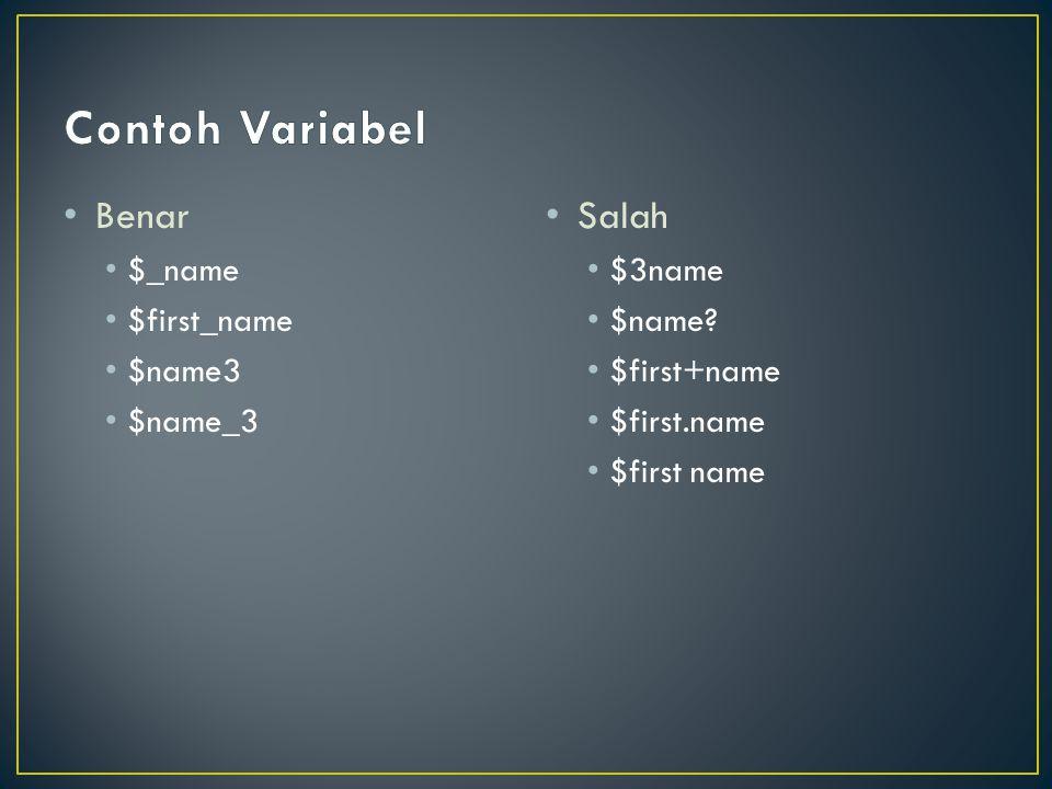 Contoh Variabel Benar Salah $_name $first_name $name3 $name_3 $3name