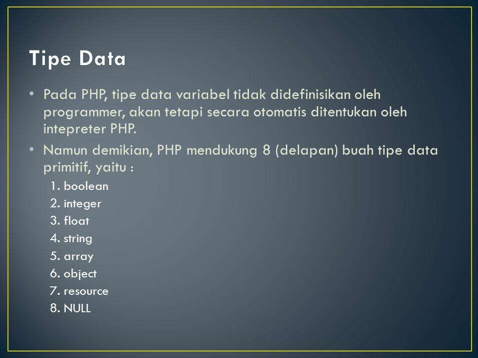 Tipe Data Pada PHP, tipe data variabel tidak didefinisikan oleh programmer, akan tetapi secara otomatis ditentukan oleh intepreter PHP.