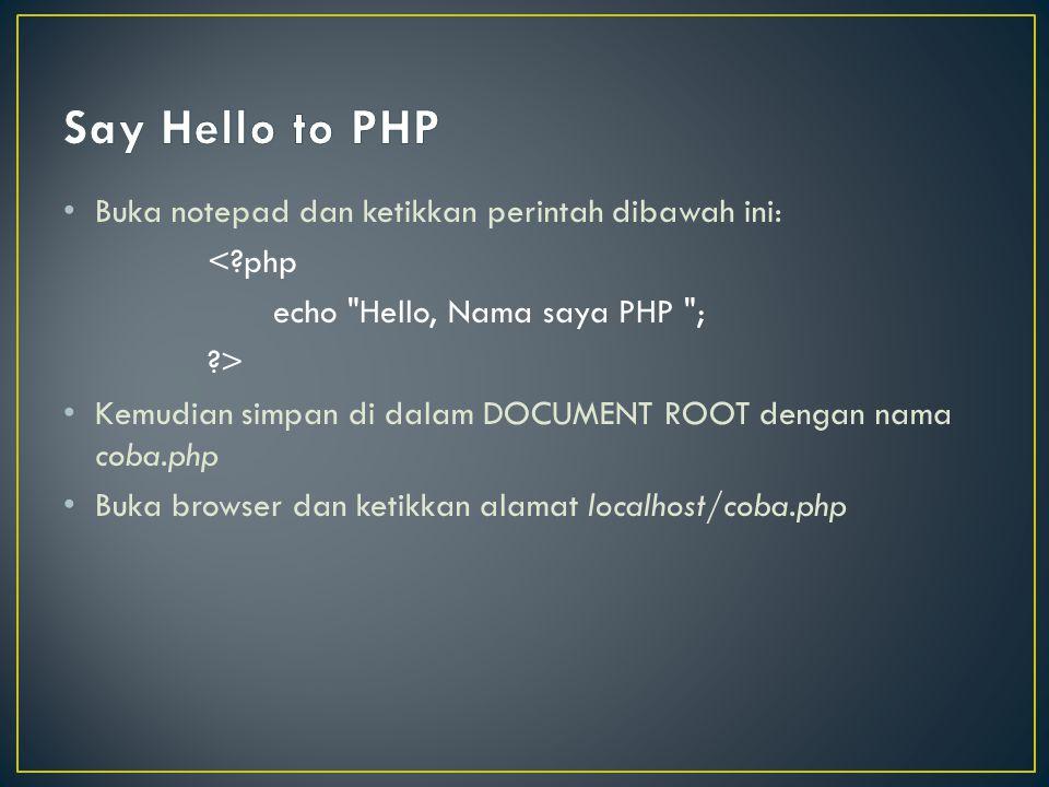 Say Hello to PHP Buka notepad dan ketikkan perintah dibawah ini: