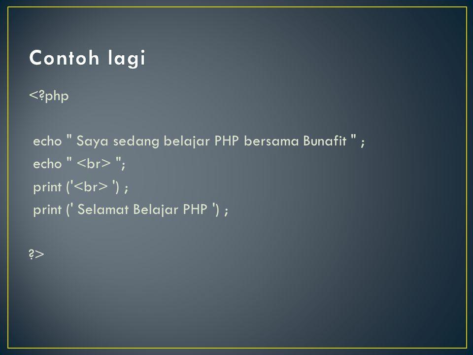 Contoh lagi < php echo Saya sedang belajar PHP bersama Bunafit ; echo <br> ; print ( <br> ) ; print ( Selamat Belajar PHP ) ; >