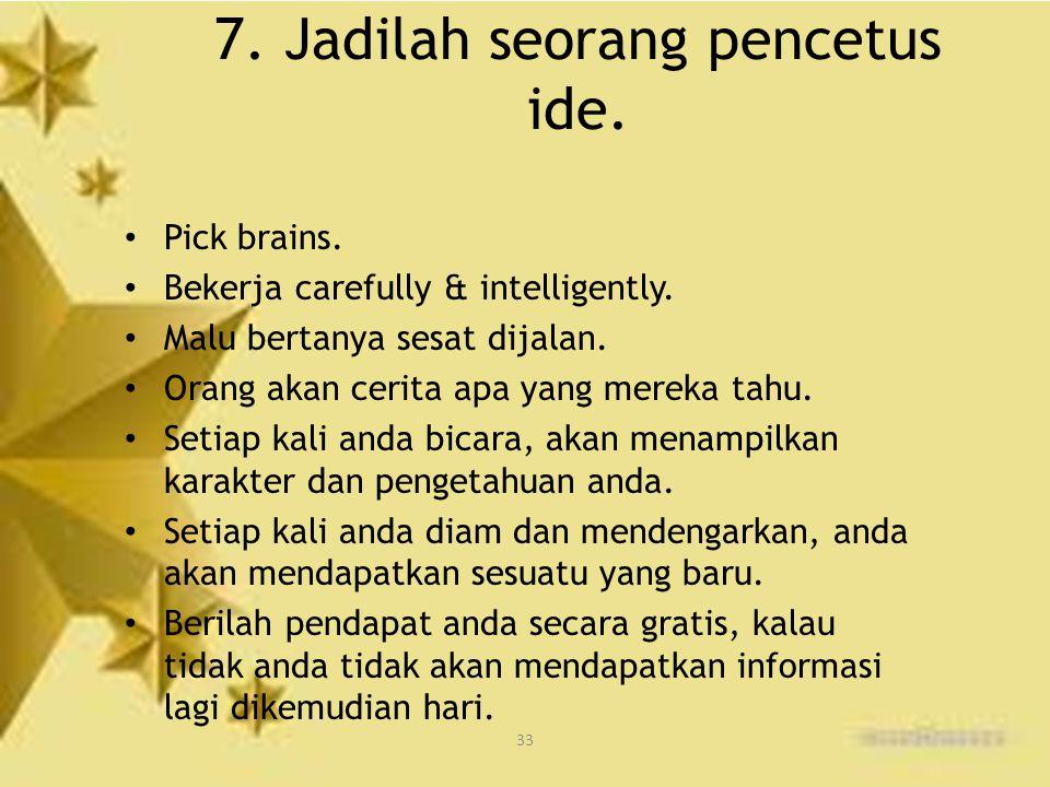 7. Jadilah seorang pencetus ide.
