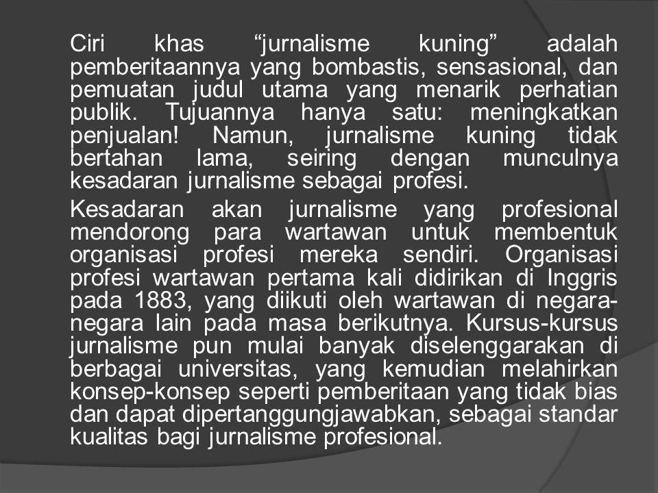 Ciri khas jurnalisme kuning adalah pemberitaannya yang bombastis, sensasional, dan pemuatan judul utama yang menarik perhatian publik. Tujuannya hanya satu: meningkatkan penjualan! Namun, jurnalisme kuning tidak bertahan lama, seiring dengan munculnya kesadaran jurnalisme sebagai profesi.