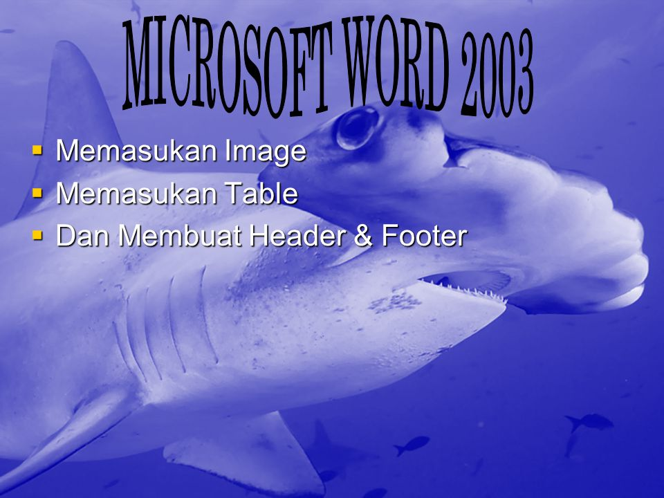 MICROSOFT WORD 2003 Memasukan Image Memasukan Table