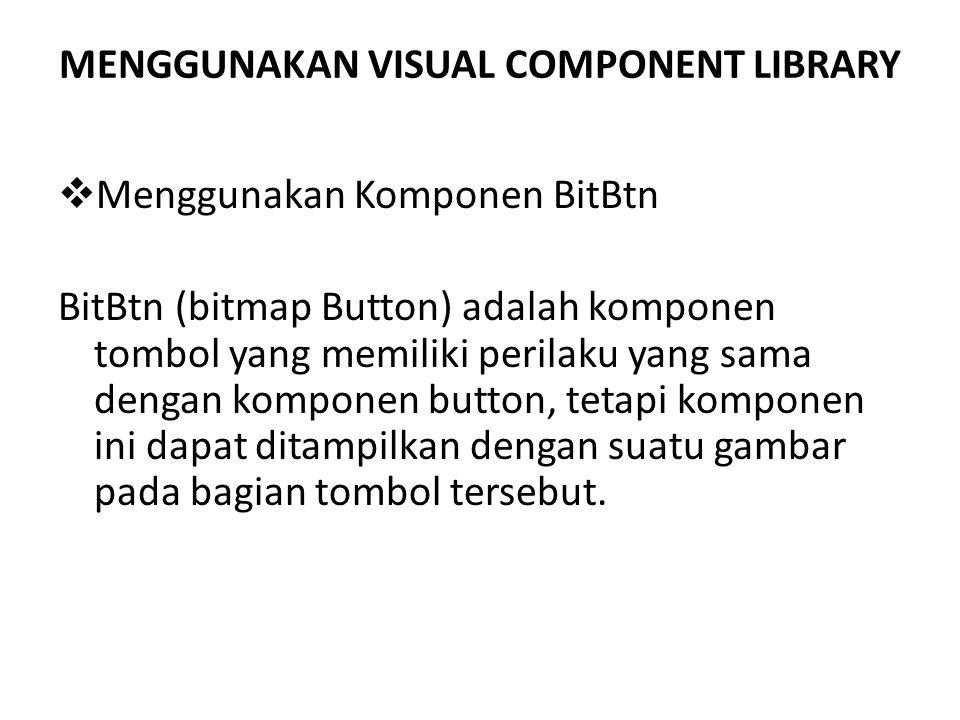 MENGGUNAKAN VISUAL COMPONENT LIBRARY