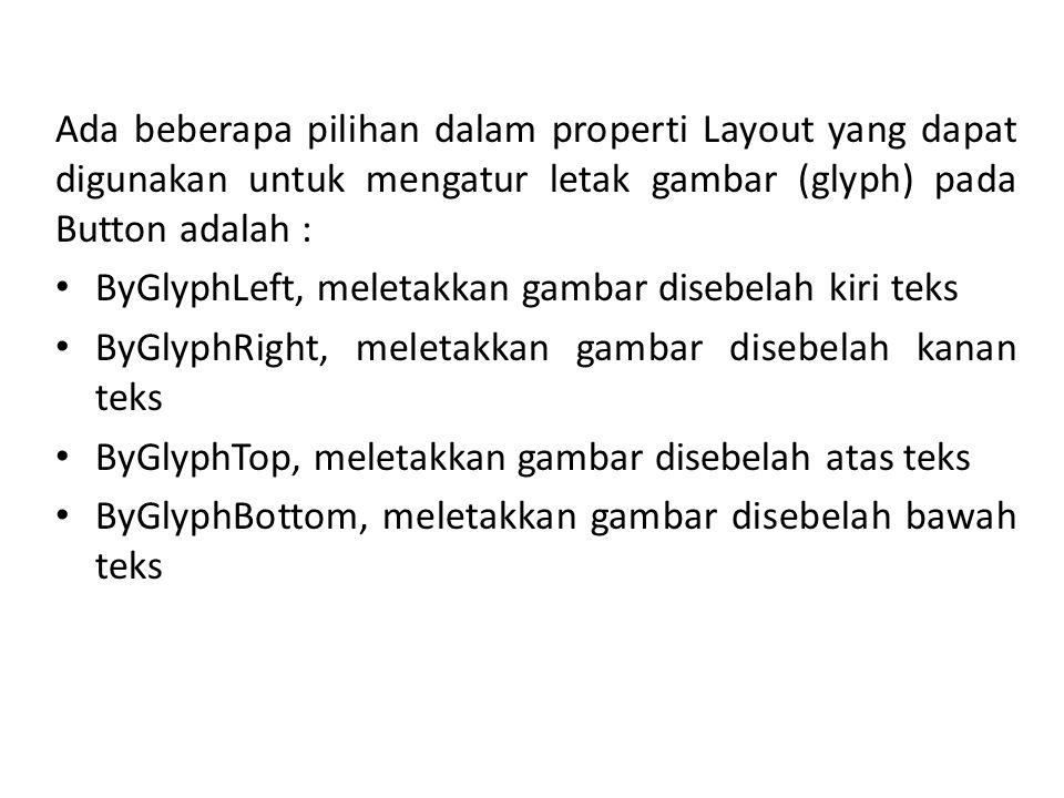 Ada beberapa pilihan dalam properti Layout yang dapat digunakan untuk mengatur letak gambar (glyph) pada Button adalah :