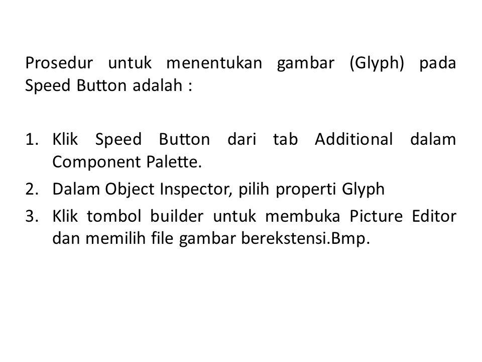 Prosedur untuk menentukan gambar (Glyph) pada Speed Button adalah :