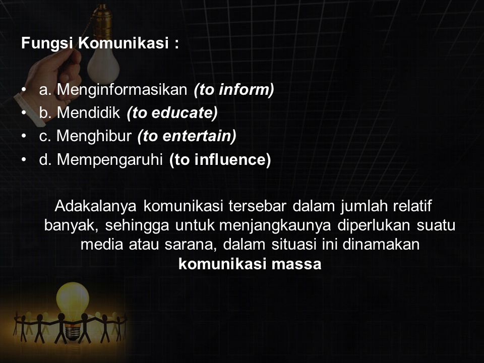 Fungsi Komunikasi : a. Menginformasikan (to inform) b. Mendidik (to educate) c. Menghibur (to entertain)