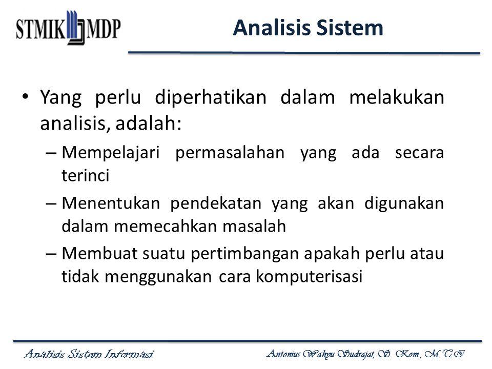 Analisis Sistem Yang perlu diperhatikan dalam melakukan analisis, adalah: Mempelajari permasalahan yang ada secara terinci.