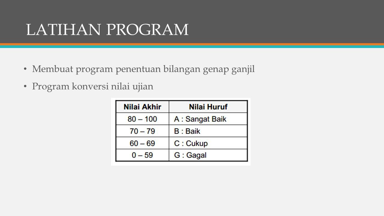 LATIHAN PROGRAM Membuat program penentuan bilangan genap ganjil