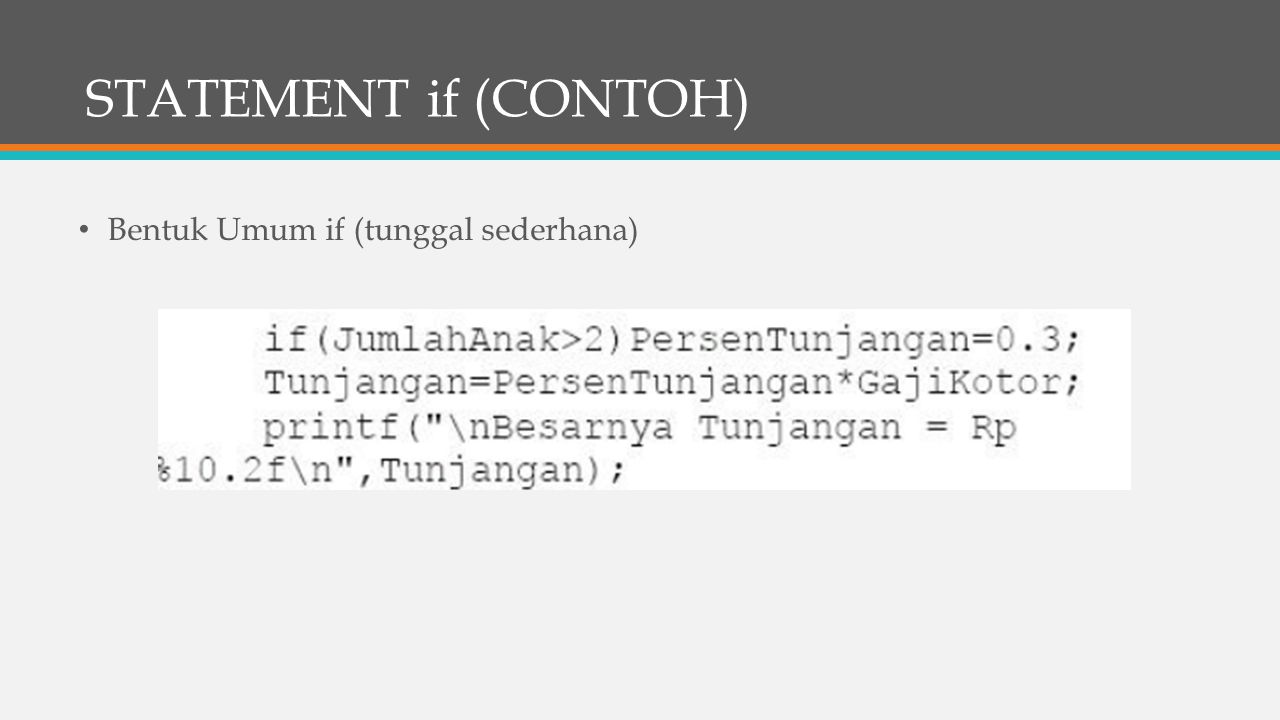STATEMENT if (CONTOH) Bentuk Umum if (tunggal sederhana)