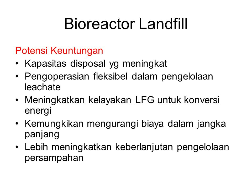 Bioreactor Landfill Potensi Keuntungan Kapasitas disposal yg meningkat