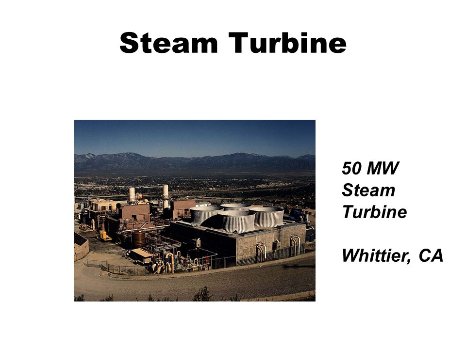 Steam Turbine 50 MW Steam Turbine Whittier, CA