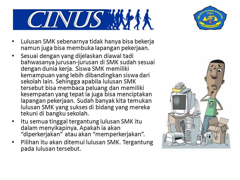 CINUS Lulusan SMK sebenarnya tidak hanya bisa bekerja namun juga bisa membuka lapangan pekerjaan.
