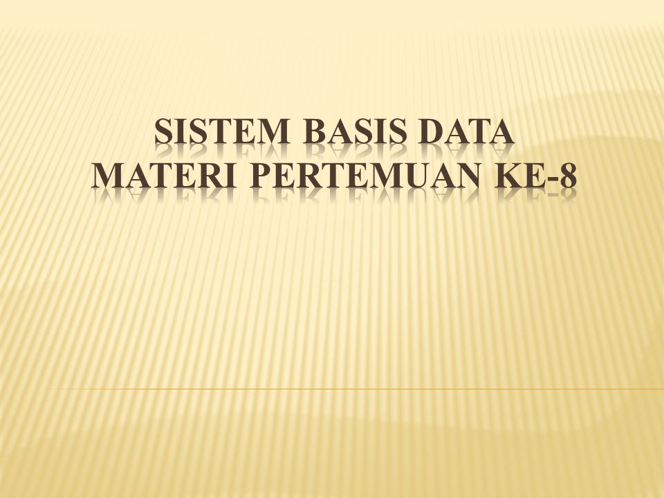 SISTEM BASIS DATA Materi Pertemuan ke-8