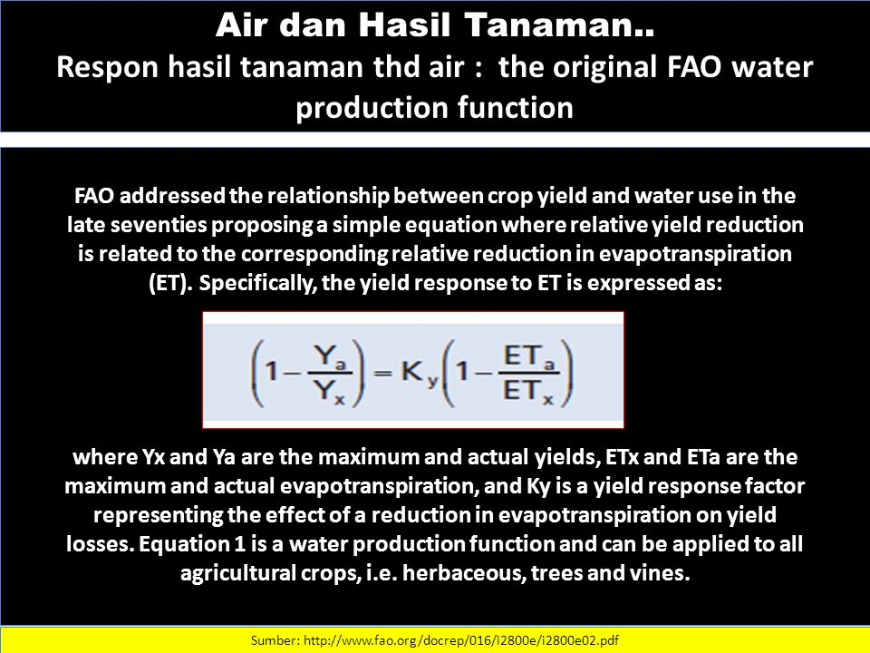 Air dan Hasil Tanaman.. Respon hasil tanaman thd air : the original FAO water production function.