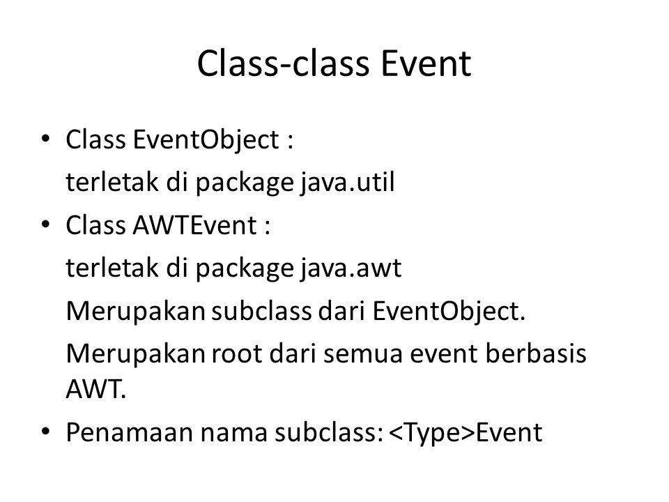 Class-class Event Class EventObject : terletak di package java.util