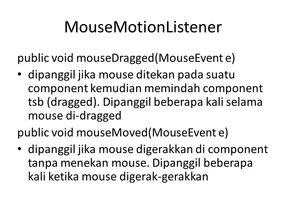 MouseMotionListener public void mouseDragged(MouseEvent e)