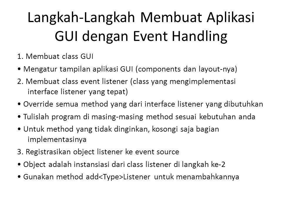 Langkah-Langkah Membuat Aplikasi GUI dengan Event Handling