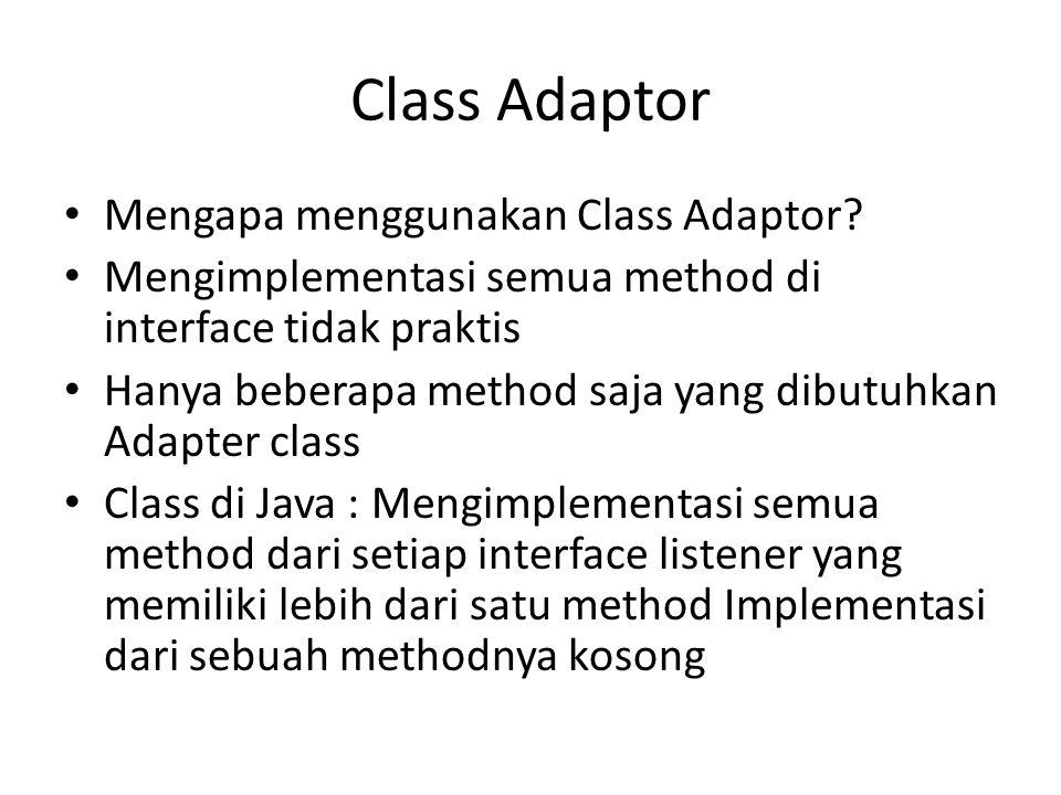 Class Adaptor Mengapa menggunakan Class Adaptor