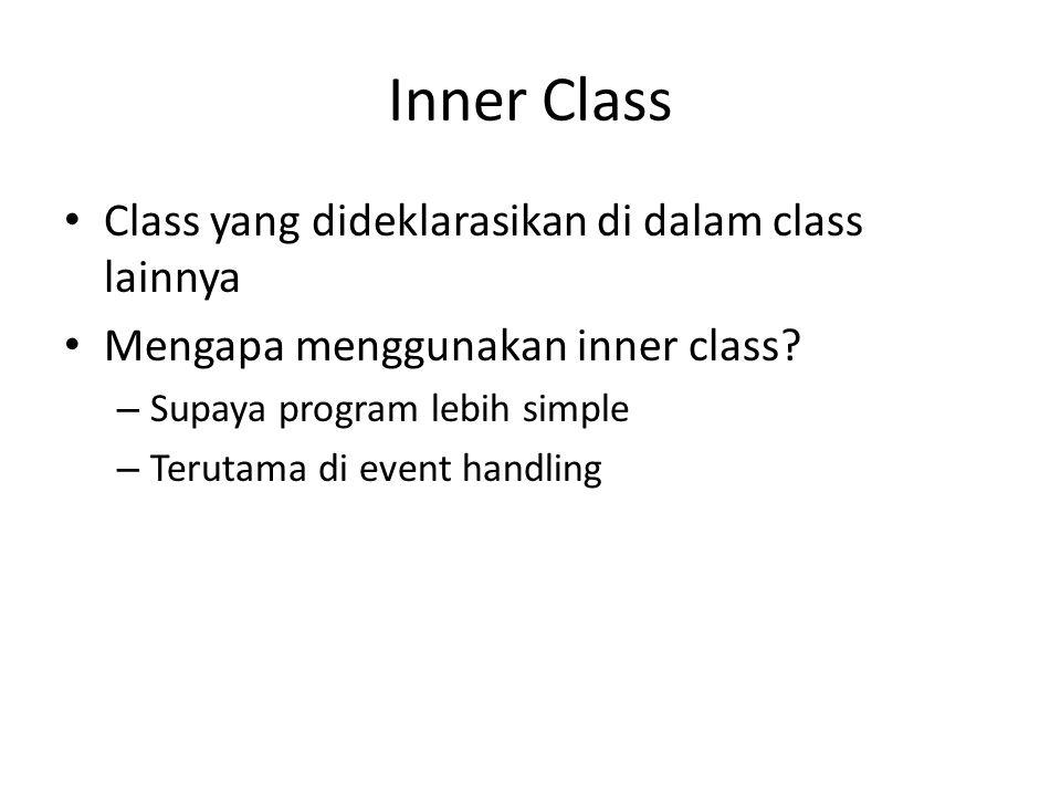 Inner Class Class yang dideklarasikan di dalam class lainnya