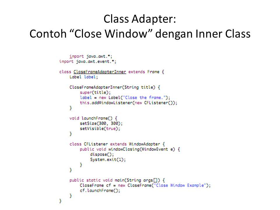 Class Adapter: Contoh Close Window dengan Inner Class