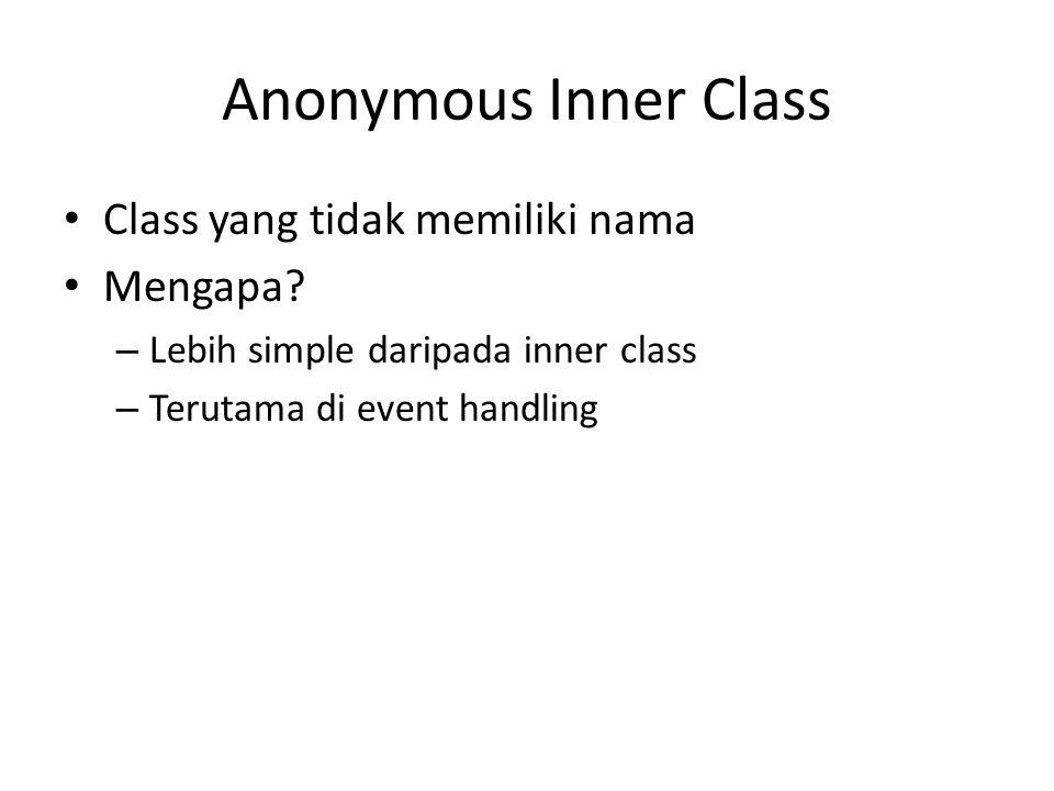 Anonymous Inner Class Class yang tidak memiliki nama Mengapa