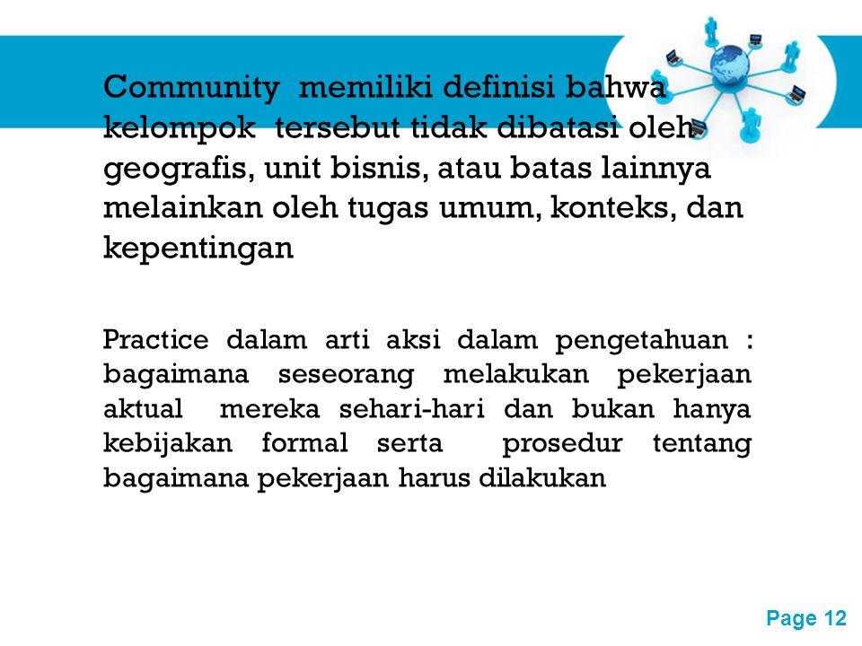 Community memiliki definisi bahwa kelompok tersebut tidak dibatasi oleh geografis, unit bisnis, atau batas lainnya melainkan oleh tugas umum, konteks, dan kepentingan
