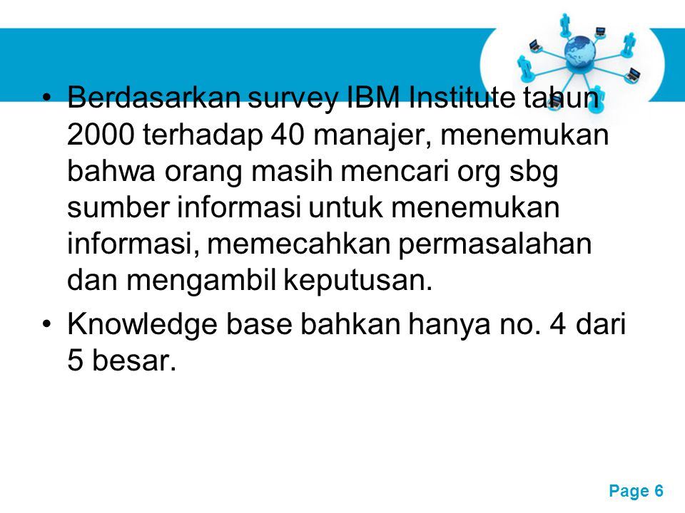 Berdasarkan survey IBM Institute tahun 2000 terhadap 40 manajer, menemukan bahwa orang masih mencari org sbg sumber informasi untuk menemukan informasi, memecahkan permasalahan dan mengambil keputusan.