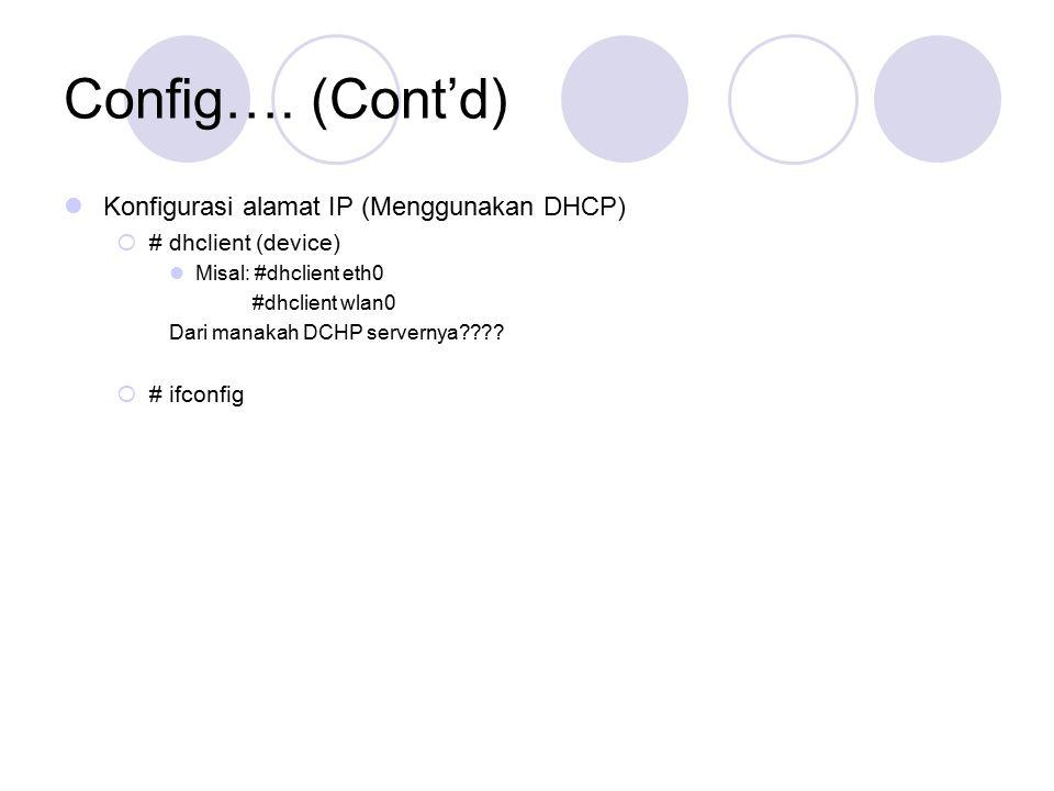 Config…. (Cont'd) Konfigurasi alamat IP (Menggunakan DHCP)