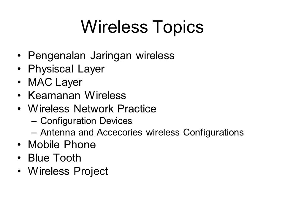 Wireless Topics Pengenalan Jaringan wireless Physiscal Layer MAC Layer