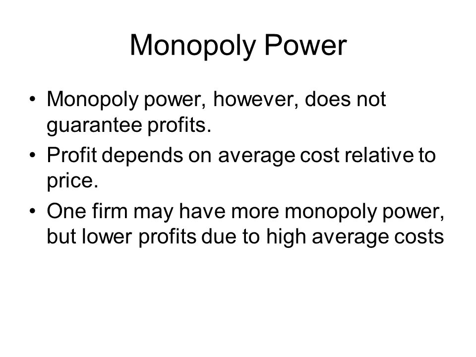Monopoly Power Monopoly power, however, does not guarantee profits.