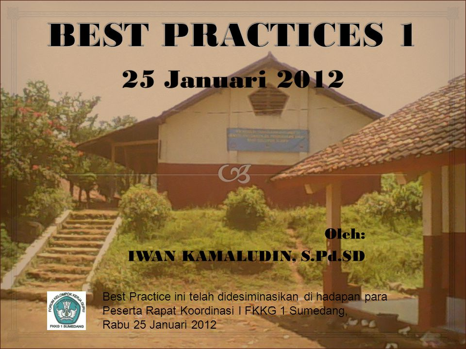 BEST PRACTICES 1 25 Januari 2012 Oleh: IWAN KAMALUDIN, S.Pd.SD