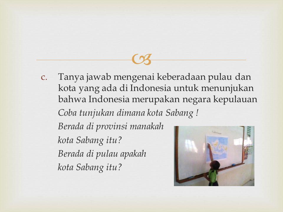 Tanya jawab mengenai keberadaan pulau dan kota yang ada di Indonesia untuk menunjukan bahwa Indonesia merupakan negara kepulauan