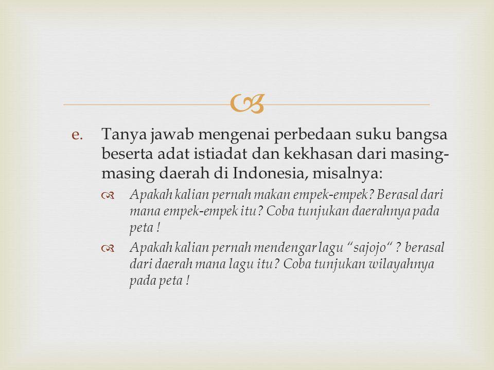 Tanya jawab mengenai perbedaan suku bangsa beserta adat istiadat dan kekhasan dari masing-masing daerah di Indonesia, misalnya: