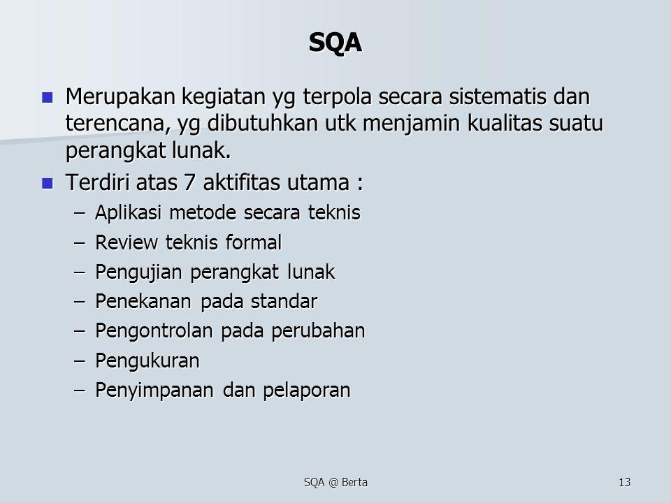 SQA Merupakan kegiatan yg terpola secara sistematis dan terencana, yg dibutuhkan utk menjamin kualitas suatu perangkat lunak.