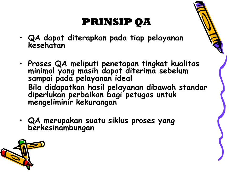PRINSIP QA QA dapat diterapkan pada tiap pelayanan kesehatan