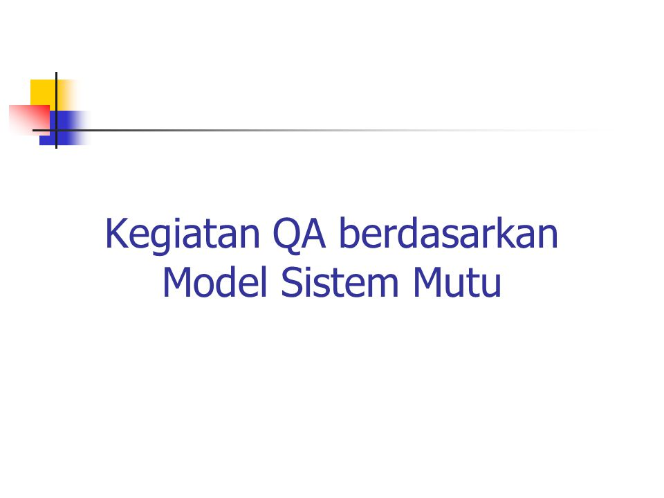 Kegiatan QA berdasarkan Model Sistem Mutu