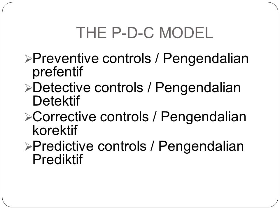 THE P-D-C MODEL Preventive controls / Pengendalian prefentif