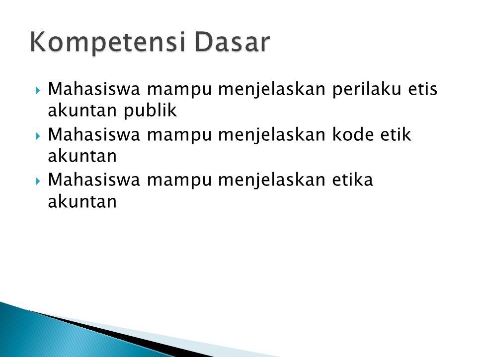 Kompetensi Dasar Mahasiswa mampu menjelaskan perilaku etis akuntan publik. Mahasiswa mampu menjelaskan kode etik akuntan.