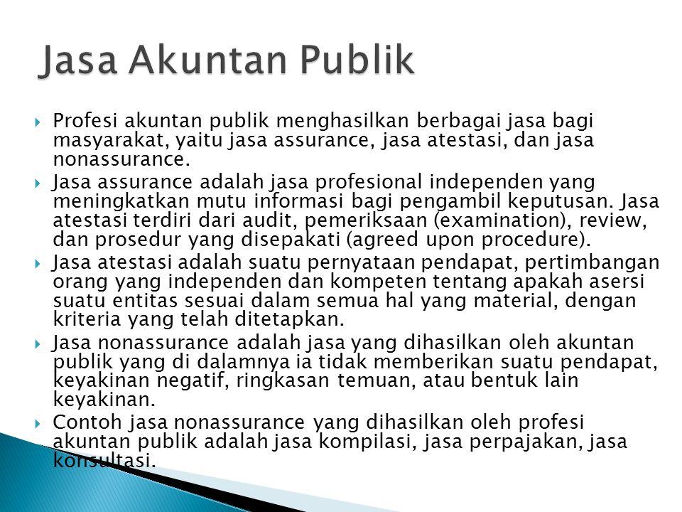 Jasa Akuntan Publik Profesi akuntan publik menghasilkan berbagai jasa bagi masyarakat, yaitu jasa assurance, jasa atestasi, dan jasa nonassurance.
