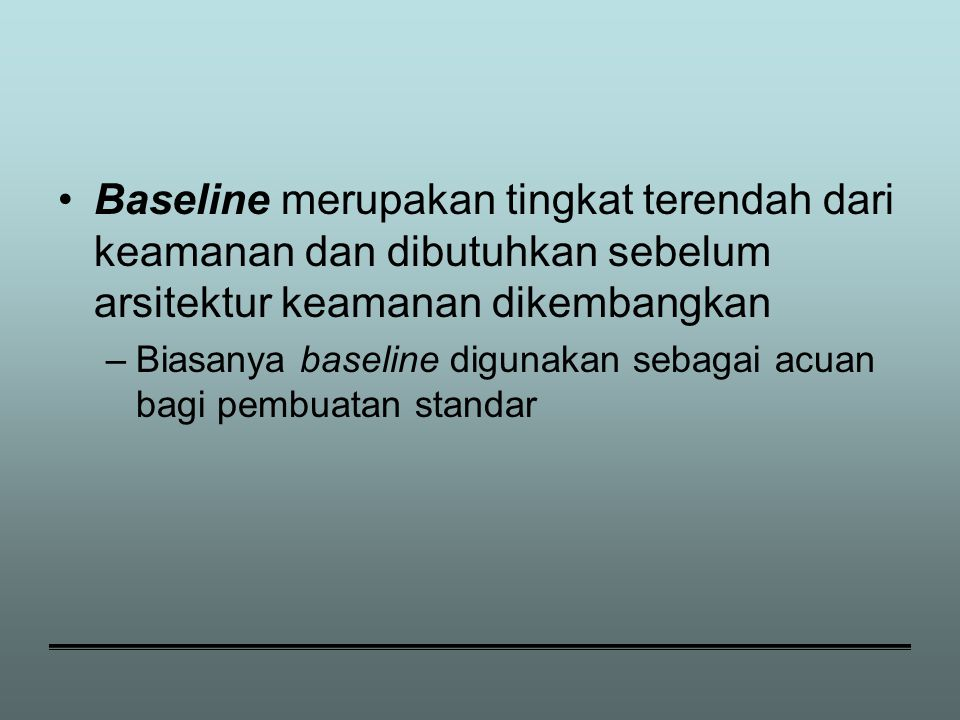 Baseline merupakan tingkat terendah dari keamanan dan dibutuhkan sebelum arsitektur keamanan dikembangkan