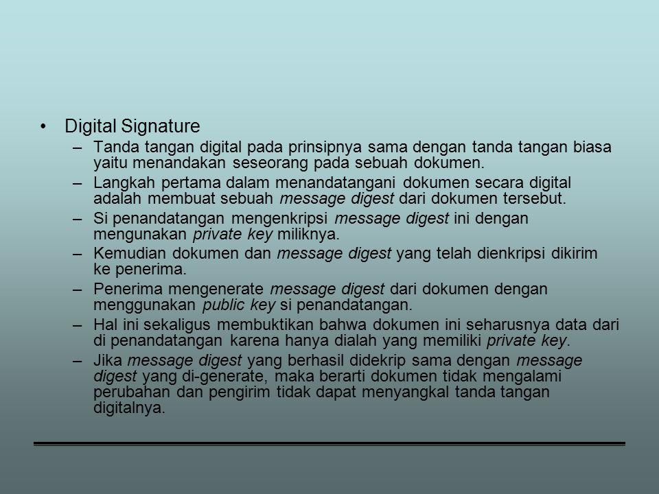 Digital Signature Tanda tangan digital pada prinsipnya sama dengan tanda tangan biasa yaitu menandakan seseorang pada sebuah dokumen.