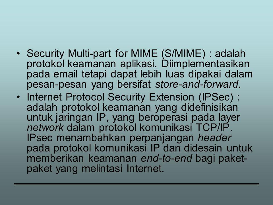 Security Multi-part for MIME (S/MIME) : adalah protokol keamanan aplikasi. Diimplementasikan pada email tetapi dapat lebih luas dipakai dalam pesan-pesan yang bersifat store-and-forward.