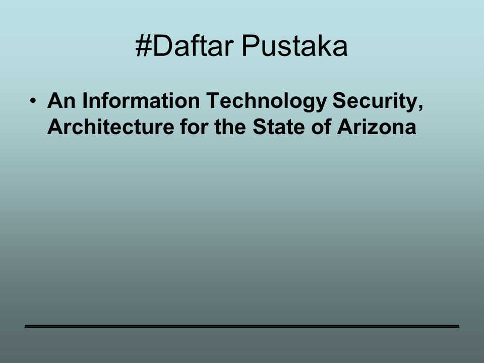 #Daftar Pustaka An Information Technology Security, Architecture for the State of Arizona